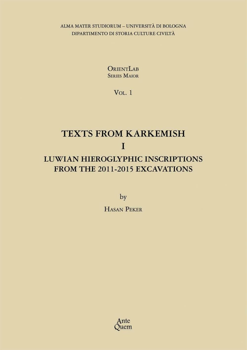 Texts from Karkemish I. Luwian Hieroglyphic Inscriptions from the 2011-2015 Excavations