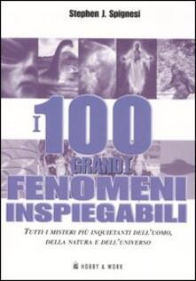 I 100 grandi fenomeni inspiegabili - Stephen J. Spignesi - copertina