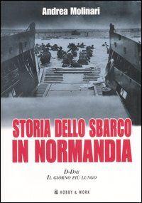 Storia dello sbarco in Normadia. D-Day: il giorno più lungo