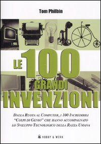 Le cento grandi invenzioni. Ediz. illustrata
