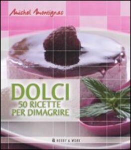 Foto Cover di Dolci. Cinquanta ricette per dimagrire, Libro di Michel Montignac, edito da Hobby & Work Publishing