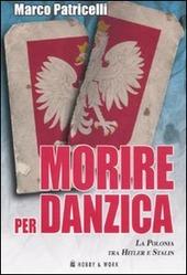 Morire per Danzica. La Polonia tra Hitler e Stalin
