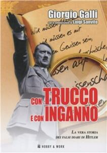 Libro Con trucco e con inganno. La vera storia dei falsi diari di Hitler Giorgio Galli Luigi Sanvito