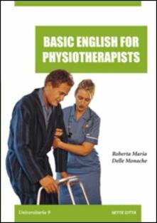 Basic english for physioterapist - Roberta M. Delle Monache - copertina