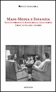 Mass-media e infanzia. Effetti positivi e rischi della televisione. Come tutelare i minori