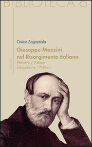 Giuseppe Mazzini e il Risorgimento italiano. Pensiero/azione/educazione/politica
