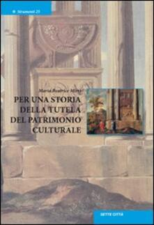 Per una storia della tutela del patrimonio culturale - Maria Beatrice Mirri - copertina