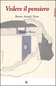 Vedere il pensiero. Breton, Artaud, Tzara