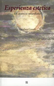 Esperienza estetica. Un approccio naturalistico - Gianluca Consoli - copertina