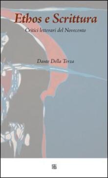 Ethos e scrittura. Critici letterari del Novecento - Dante Della Terza - copertina