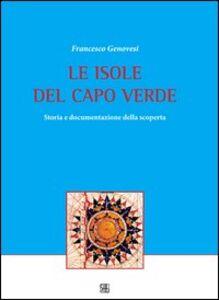 Le isole del Capo Verde. Storia e documentazione della scoperta