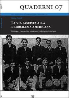 La via fascista alla democrazia americana. Cultura e propaganda nelle comunità italo-americane
