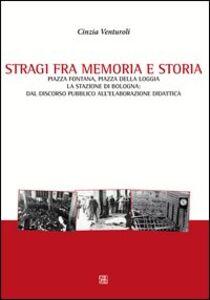 Stragi fra memorie e storia. Piazza Fontana, piazza della Loggia, la stazione di Bologna. Dal discorso pubblico all'elaborazione didattica