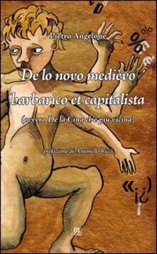 De lo novo medièvo barbarico et capitalista (ovvero De la Cina ch'è più vicina) - Pietro Angelone - copertina