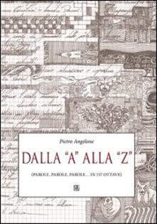 Dalla «A» alla «Z» (parole, parole, parole... in 157 ottave) - Pietro Angelone - copertina