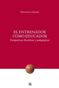 Entrenador como educador. Perspectivas filosóficas y pedagógicas (El)