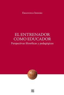 Promoartpalermo.it Entrenador como educador. Perspectivas filosóficas y pedagógicas (El) Image
