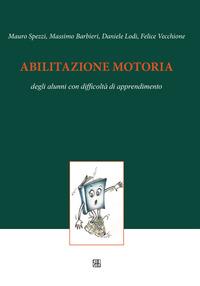 Abilitazione motoria degli alunni con difficoltà di apprendimento - Spezzi Mauro Barbieri Massimo Lodi Daniele - wuz.it