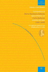 Corrispondenza di Maria Kazimiera Sobieska regina di Polonia con Carlo Barberini protettore del regno (1681-1899) e il soggiorno romano di una famiglia polacca in esilio