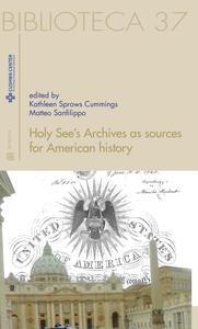 Holy see's archives as sources for American history. Ediz. italiana e inglese - Kathleen Sprows Cummings,Matteo Sanfilippo - copertina