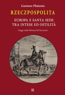 Grandtoureventi.it Rzeczpospolita. Europa e Santa Sede tra intese e ostilità. Saggi sulla Polonia del Seicento Image