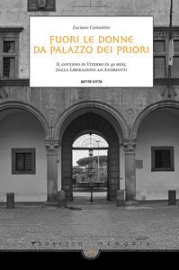 Fuori le donne da palazzo dei Priori. Il governo di Viterbo in 40 mesi, dalla Liberazione ad Andreotti - Luciano Costantini - copertina