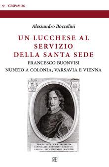 Ristorantezintonio.it Un lucchese al servizio della Santa Sede. Francesco Buonvisi nunzio a Colonia, Varsavia e Vienna Image