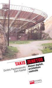 Takis Zenetos. Visioni digitali, architetture costruite