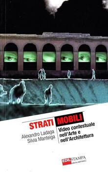 Strati mobili. Video contestuale nell'arte e nell'architettura - Alexandro Ladaga,Silvia Manteiga - copertina