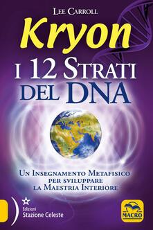 Kryon. I 12 strati del DNA. Un insegnamento metafisico per sviluppare la maestria interiore - Lee Carroll - copertina