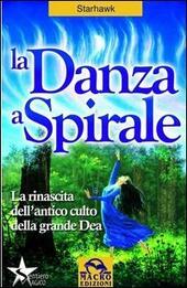 La danza a spirale. La rinascita dell'antico culto della grande dea