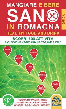 Mangiare e bere sano in Romagna. 500 attività biologiche, vegetariane e vegane a Km0