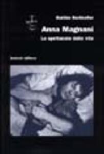 Anna Magnani. Lo spettacolo della vita