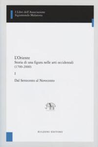 L' Oriente. Storia di una figura nelle arti occidentali (1700-2000). Vol. 2: Il novecento.