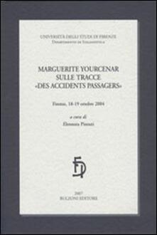 Marguerite Yourcenar sulle tracce «des accidents passagers» - copertina