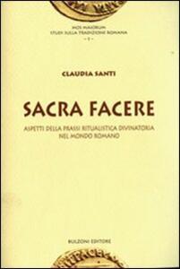 Sacra facere. Aspetti della prassi ritualistica divinatoria nel mondo romano - Claudia Santi - copertina