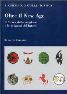 Oltre il New Age. Il futuro della religione e le religioni del futuro - Alessandro Cerri,Nicola Mapelli,Danila Visca - copertina