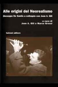 Alle origini del neorealismo. Giuseppe De Santis a colloquio con Jean A. Gili