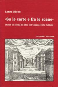 «Su le carte e fra le scene» Teatro in forma di libro nel cinquecento italiano