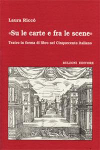 «Su le carte e fra le scene» Teatro in forma di libro nel cinquecento italiano - Riccò Laura - wuz.it