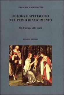 Egloga e spettacolo nel primo Rinascimento. Da Firenze alle corti - Francesca Bortoletti - copertina