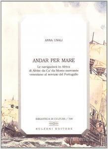 Andar per mare. Le navigazioni in Africa di Alvise Da Cà Da Mosto mercante veneziano al servizio del Portogallo