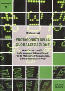 I protagonisti della globalizzazione. Nuovi attori politici nelle relazioni internazionali. Fondo monetario internazionale, banca mondiale e WTO