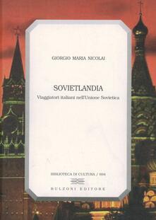 Sovietlandia. Viaggiatori italiani nell'Unione Sovietica - Giorgio M. Nicolai - copertina