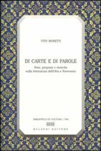 Di carte e di parole. Note, proposte e ricerche sulla letteratura dell'Otto e Novecento - Vito Moretti - copertina