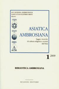 Asiatica ambrosiana. Saggi e ricerche di cultura, religioni e società dell'Asia. Vol. 1