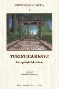 Turisticamente. Antropologia del turismo