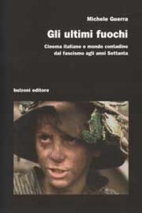 Gli ultimi fuochi. Cinema italiano e mondo contadino dal fascismo agli anni Settanta