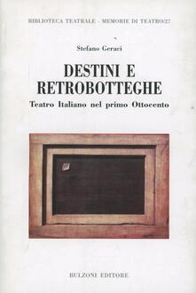 Destini e retrobotteghe. Teatro italiano del primo Ottocento - Stefano Geraci - copertina