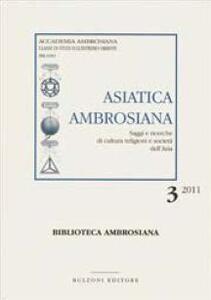 Asiatica ambrosiana. Saggi e ricerche di cultura, religioni e società dell'Asia (2011). Vol. 3
